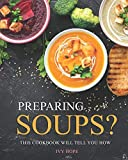Preparing Soups?: This Cookbook Will Tell You How