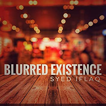 Blurred Existence