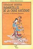 Immortelles de la Chine ancienne - Taoïsme et alchimie féminine