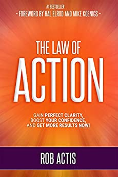 The Law of Action: Gain Perfect Clarity,  Boost Your Confidence and Get More Results NOW by [Rob Actis, Hal Elrod, Mike Koenigs]