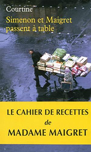 Simenon et Maigret passent à table: Les plaisirs gourmands de Simenon & les bonnes recettes de Madame Maigret