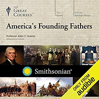 America's Founding Fathers                   Written by:                                                                                                                                 Allen C. Guelzo,                                                                                        The Great Courses                               Narrated by:                                                                                                                                 Allen C. Guelzo                      Length: 17 hrs and 59 mins     3 ratings     Overall 5.0
