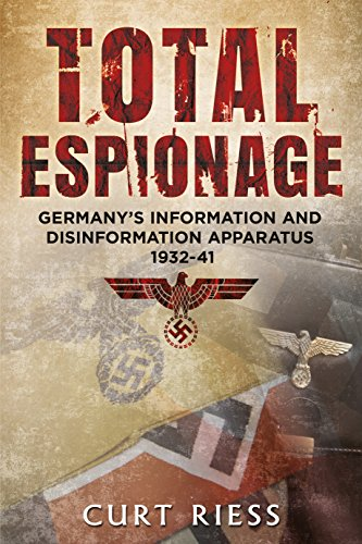 Total Espionage: Germany's Information and Disinformation Apparatus 1932-40 (English Edition)
