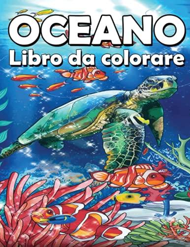 Oceano - Libro da Colorare: Per adulti antistress con splendidi disegni esclusivi di animali marini (libro da colorare con animali oceanici per adulti) !.