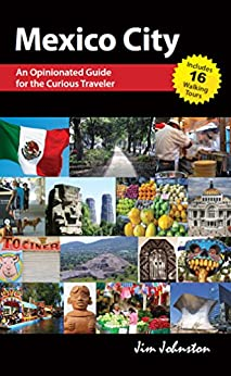 Mexico CIty: An Opinionated Guide for the Curious Traveler by [Jim Johnston]