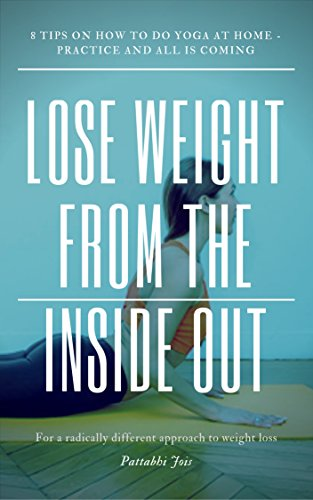 Lose Weight from the Inside Out - For a radically different approach to weight loss, start not with diet and exercise but with connecting to yourself: 8 tips on how to do yoga at home