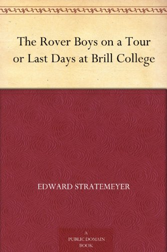 The Rover Boys on a Tour or Last Days at Brill College (English Edition)