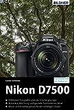 Nikon D7500: Für bessere Fotos von Anfang an! (German Edition)