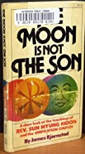 The Moon Is Not the Son: A Close Look at the Teachings of Rev. Sun Myung Moon and the Unification Church