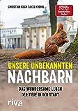 Unsere unbekannten Nachbarn: Das wundersame Leben der Tiere in der Stadt - Christian Koch