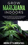 GROW MARIJUANA INDOORS: How to Have Personal Cultivation and Become an Expert on Horticulture, Access the Secrets to Grow Top-Shelf Buds, Marijuana Growing Secrets, Cannabis, CBD And THC