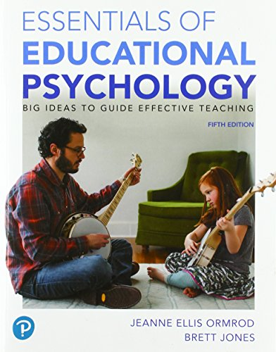 Compare Textbook Prices for Essentials of Educational Psychology: Big Ideas To Guide Effective Teaching 5 Edition ISBN 9780134894980 by Ormrod, Jeanne Ellis,Jones, Brett
