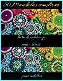 50 Mandalas complexes livre de coloriage anti- stress pour adultes: Livre à Colorier   50 Mandalas complexes   Anti-stress et Relaxant   mandalas ...   mandalas de nuit   Plusieurs difficultés ..