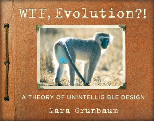 Download WTF, Evolution?!: A Theory of Unintelligible Design 0761180346