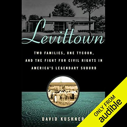 Levittown     Two Families, One Tycoon, and the Fight for Civil Rights in America's Legendary Suburb               By:                                                                                                                                 David Kushner                               Narrated by:                                                                                                                                 Tavia Gilbert                      Length: 7 hrs and 57 mins     17 ratings     Overall 4.3