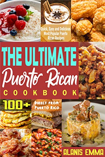The Ultimate Puerto Rican Cookbook: Quick, Easy and Delicious Most Popular Puerto Rican Recipes Direct from Puerto Rico (English Edition)
