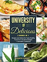 University of Delicious (2 Books in 1): Recipes and Advice for Tasty Healthy Food On A Student Budget + Cannabis Cookbook
