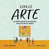 Esto es arte: Historia del arte para niños y niñas. Descubre en familia las 15 obras que cambiaron el mundo (No ficción ilustrados)