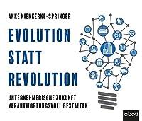 Evolution statt Revolution: Unternehmerische Zukunft verantwortungsvoll gestalten