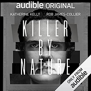 Killer by Nature     An Audible Original Drama              Written by:                                                                                                                                 Jan Smith                               Narrated by:                                                                                                                                 Angela Griffin,                                                                                        Robert James-Collier,                                                                                        Katherine Kelly,                                    Length: 4 hrs and 31 mins     Not rated yet     Overall 0.0