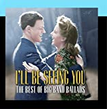 I'll Be Seeing You: The Best of Big Band...