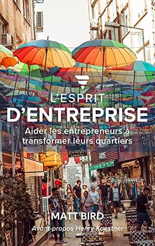 L'esprit d'Entreprise: Aider les entrepreneurs à transformer leurs quartiers (French Edition)