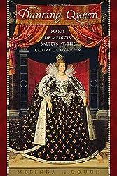 Dancing Queen: Marie de Médicis\' Ballets at the Court of Henri IV