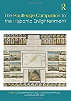 The Routledge Companion to the Hispanic Enlightenment (Routledge Companions to Hispanic and Latin American Studies)