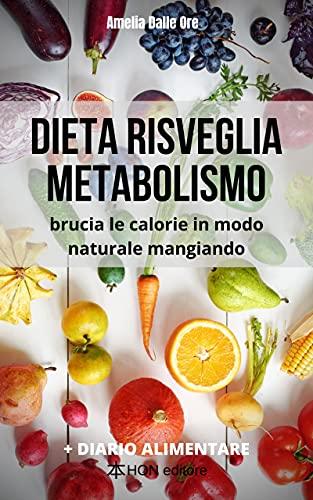 Dieta risveglia metabolismo: brucia le calorie in modo naturale mangiando