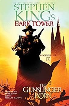 The Gunslinger Born (Stephen King's The Dark Tower: Beginnings Book 1) by [Stephen King, Robin Furth, Peter David, Jae Lee, Richard Isanove]