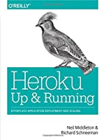 Heroku: Up and Running: Effortless Application Deployment and Scaling
