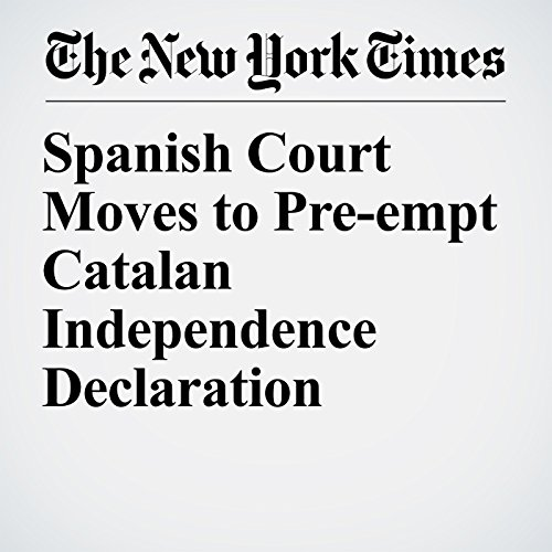 Spanish Court Moves to Pre-empt Catalan Independence Declaration copertina