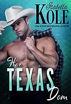 Her Texas Dom (Dominant Men Book 4) by [Isabella Kole]