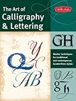 The Art of Calligraphy & Lettering: Master techniques for traditional and contemporary handwritten fonts (Collector's Series)
