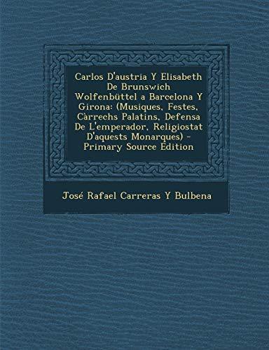Carlos D'austria Y Elisabeth De Brunswich Wolfenbüttel a Barcelona Y Girona: (Musiques,...