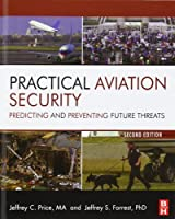 Practical Aviation Security: Predicting and Preventing Future Threats (Butterworth-Heinemann Homeland Security)