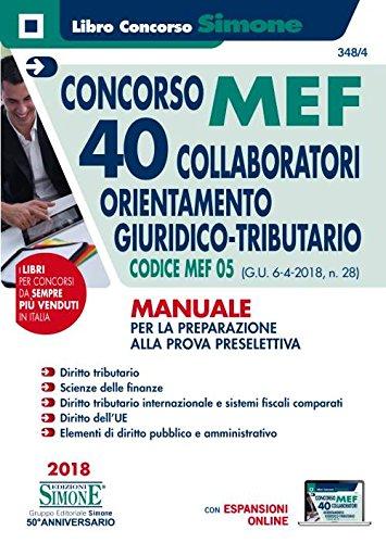 Concorso MEF 40 collaboratori orientamento giuridico-tributario. Codice concorso 05 (G.U. 6-4-2018, n. 28). Manuale per la preparazione allaprova preselettiva. Con espansione online