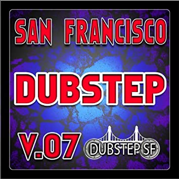 San Francisco Dubstep V.07 (Selected By Dubster Spook) [Grime, Glitch, Dub, Bass Music, Breaks, Trip Hop, Chill]