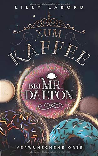 Zum Kaffee bei Mr. Dalton: Verwunschene Orte (Die Asperischen Magier, Band 4)