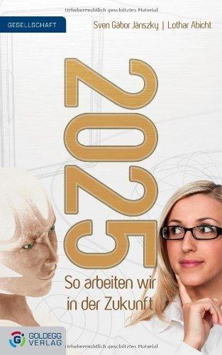 2025 - So arbeiten wir in der Zukunft von Sven Gábor Jánszky (Mai 2013) Gebundene Ausgabe
