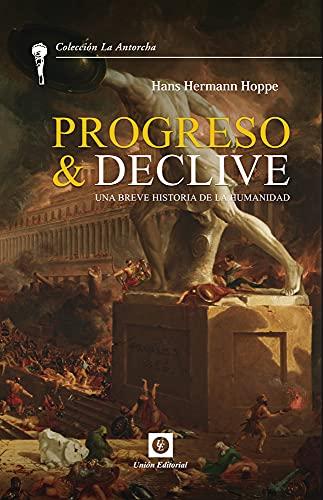 PROGRESO Y DECLIVE: Breve historia de la humanidad. Una reconstrucción austro-libertaria (Spanish Edition)
