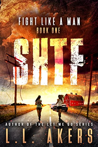 Fight Like a Man: A Post-Apocalyptic Thriller (The SHTF Series Book 1) by [L.L. Akers]