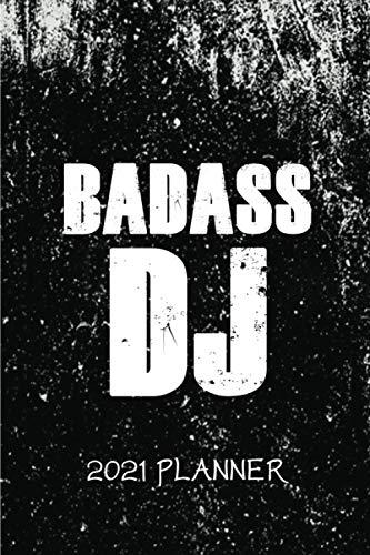 Badass DJ 2021 Planner: Funny Disk Jokey 2021 Planner - Jan 1st 2021 - Dec 31st 2021 - Yearly Calendar - Sarcastic 2021 Planner for Music Lovers