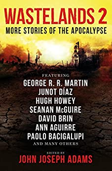 Wastelands 2: More Stories of the Apocalypse by [George R. R. Martin, Paolo Bacigalupi, Orson Scott Card, Junot Diaz, John Joseph Adams]