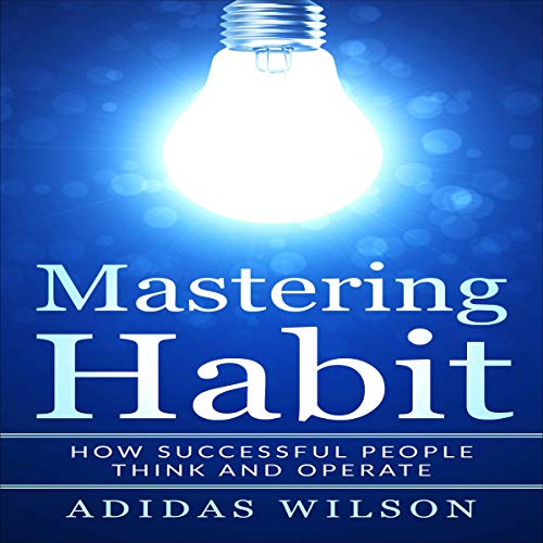 Mastering Habit: How Successful People Think and Operate audiobook cover art