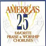 America's 25 Favorite Praise & Worship Choruses