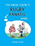 You Know You're a Rugby Fanatic When... (English Edition)