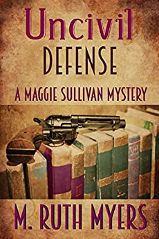 Uncivil Defense (Maggie Sullivan mysteries Book 7) by [M. Ruth Myers]
