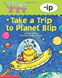 Take a Trip to Planet Blip (Word Family Tales)