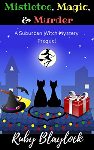 Magic, Mistletoe, & Murder: A Suburban Witch Mystery Prequel Story (Suburban Witch Mysteries Book 1)